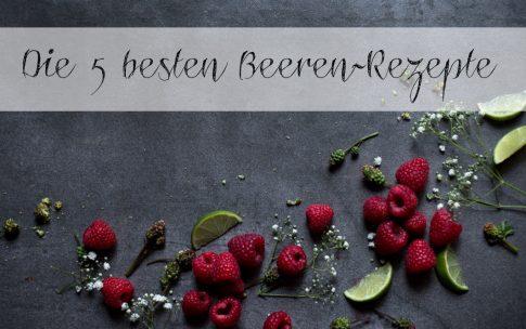 Die 5 besten Rezepte mit Beeren.