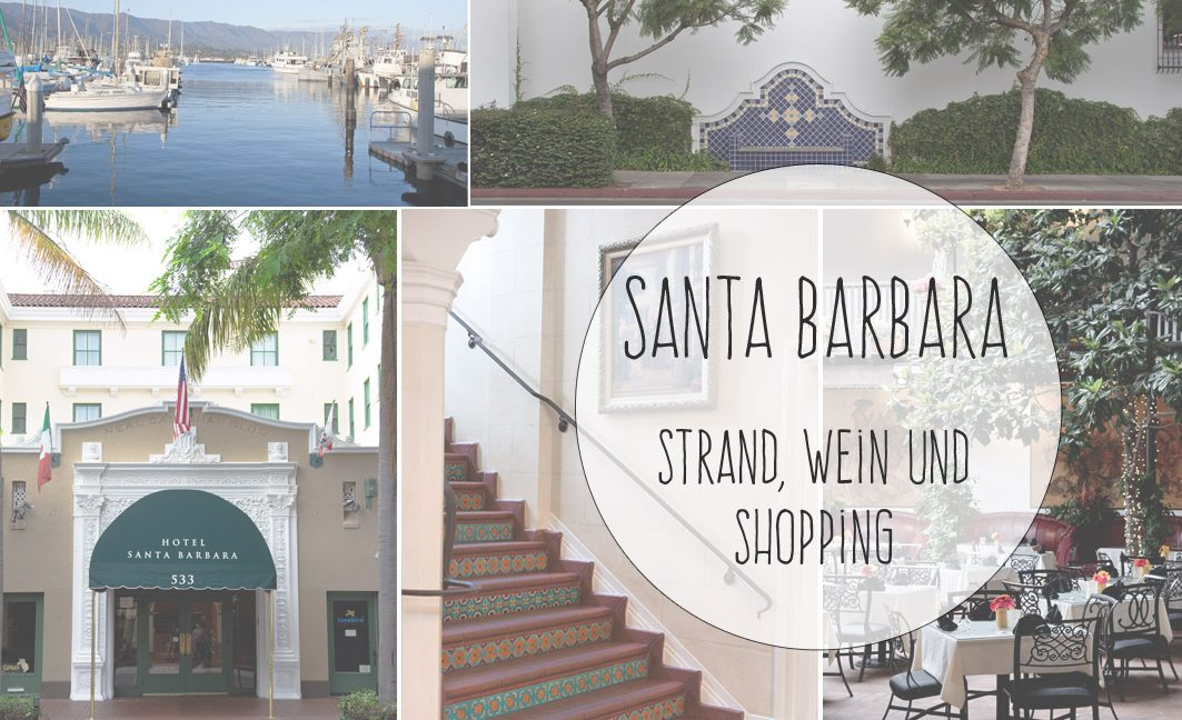 Roadtrip durch Kalifornien – Teil 2: Wein, Strand und Shopping in Santa Barbara und Umgebung