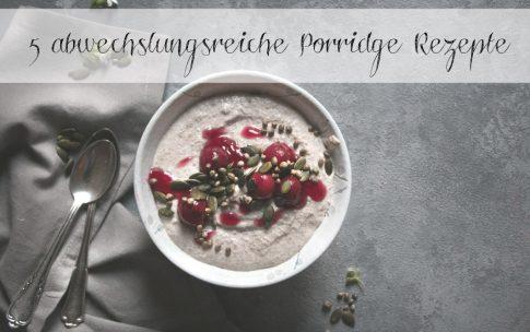 5 x Porridge – Fünf abwechslungsreiche Porridge-Rezepte.