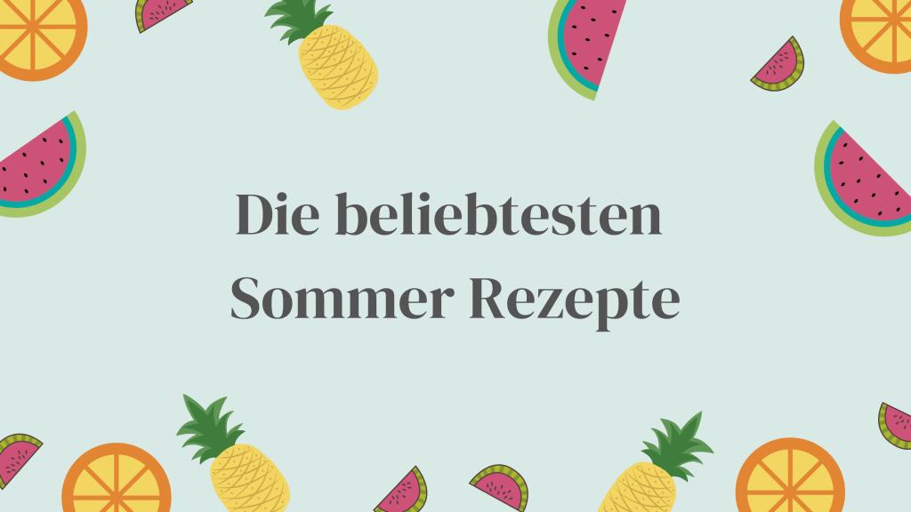 Die beliebtesten Sommer Rezepte