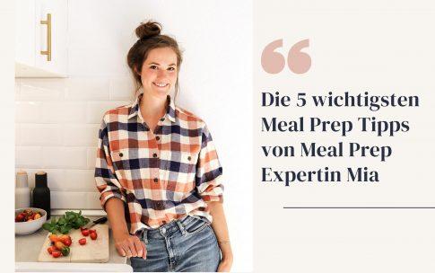 Die 5 wichtigsten Meal Prep Tipps, um Zeit zu sparen und gesünder zu essen