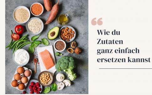 Zutaten beim gesunden Backen und Kochen ersetzen